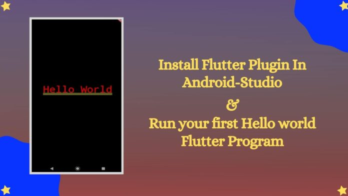 install flutter plugin in android studio and run your first hello world program